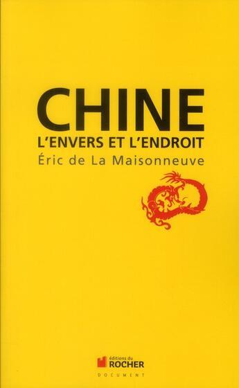 Couverture du livre « Chine ; l'envers et l'endroit » de Eric De La Maisonneuve aux éditions Rocher