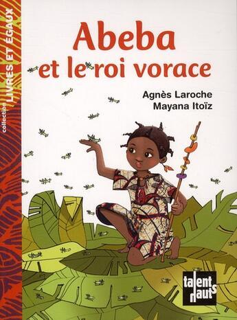 Couverture du livre « Abeba et le roi vorace » de Agnes Laroche et Mayana Itoiz aux éditions Talents Hauts
