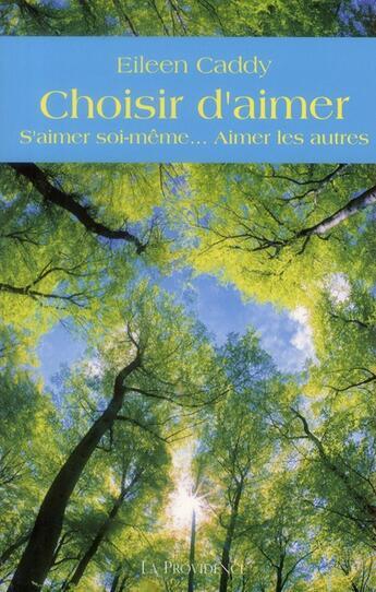 Couverture du livre « Choisir d'aimer ; s'aimer soi-même... aimer les autres » de Eileen Caddy aux éditions Providence