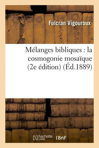 Couverture du livre « Melanges bibliques : la cosmogonie mosaique, d'apres les peres de l'eglise » de Vigouroux Fulcran aux éditions Hachette Bnf