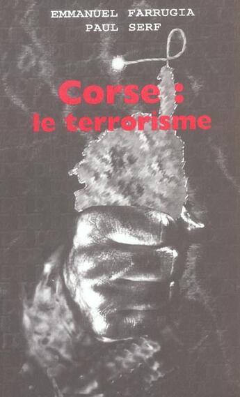 Couverture du livre « Corse ; Le Terrorisme » de Emmanuel Farrugia et Paul Serf aux éditions Die