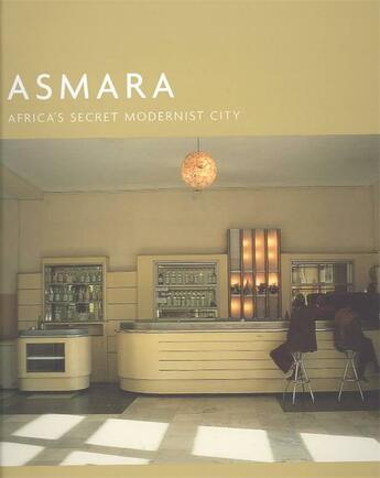 Couverture du livre « Asmara - africa's secret modernist city » de Edward Denison et Guang Yu Ren aux éditions Merrell