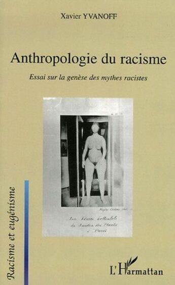 Couverture du livre « Anthropologie Du Racisme ; Essai Sur La Genese Des Mythes Racistes » de Xavier Yvanoff aux éditions L'harmattan