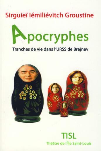 Couverture du livre « Apocryphes, tranches de vie dans l'URSS de Brejnev » de Serguiei E. Groustin aux éditions Theatre Ile Saint Louis