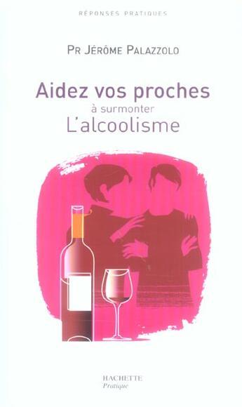 Couverture du livre « Aidez Vos Proches A Surmonter L'Alcoolisme » de Jerome Palazzolo aux éditions Hachette Pratique