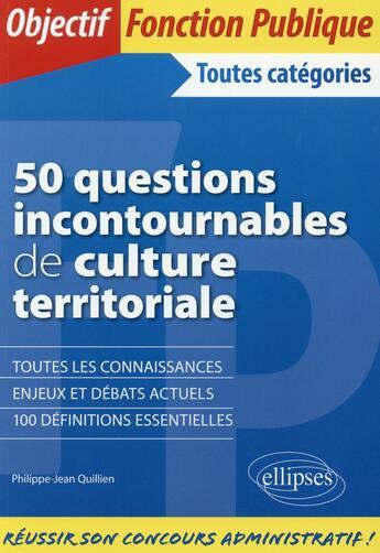 Couverture du livre « 50 Questions Incontournables De Culture Territoriale Fonction Publique Toutes Categories » de Quillien aux éditions Ellipses Marketing