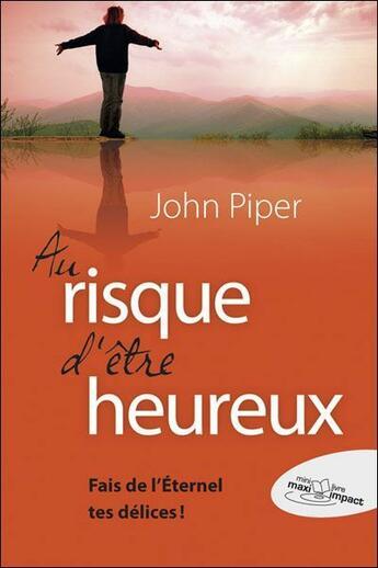 Couverture du livre « Au risque d'être heureux » de John Piper aux éditions Blf Europe
