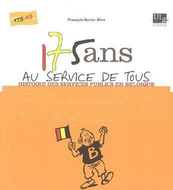 Couverture du livre « 175 ans au service de tous ; histoire des services publics en Belgique » de Francois-Xavier Neve aux éditions Pulg