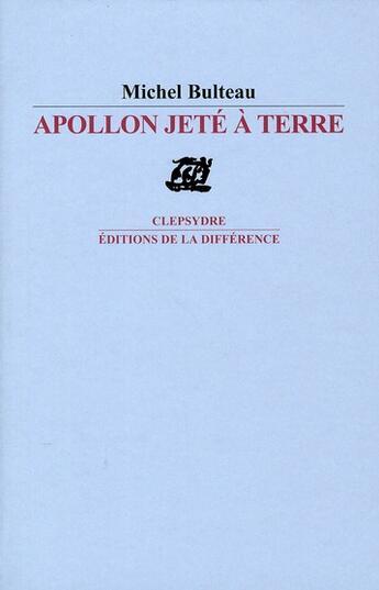 Couverture du livre « Apollon jeté à terre » de Michel Bulteau aux éditions La Difference