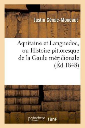Couverture du livre « Aquitaine et languedoc, ou histoire pittoresque de la gaule meridionale » de Justin Cenac-Moncaut aux éditions Hachette Bnf