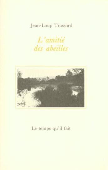 Couverture du livre « Amitie Des Abeilles (L') » de Trassard Jl aux éditions Le Temps Qu'il Fait