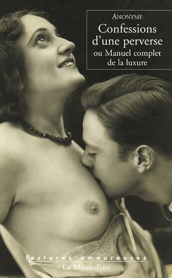 Couverture du livre « Confessions d'une perverse, ou manuel complet de la luxure » de Anonyme aux éditions La Musardine