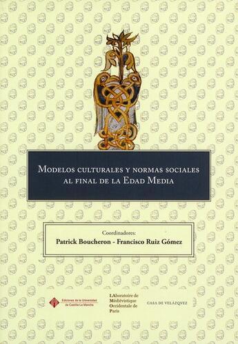 Couverture du livre « Modelos culturales y normas sociales ; al final de la edad media » de Patrick Boucheron et Francisco Ruiz Gomez aux éditions Casa De Velazquez