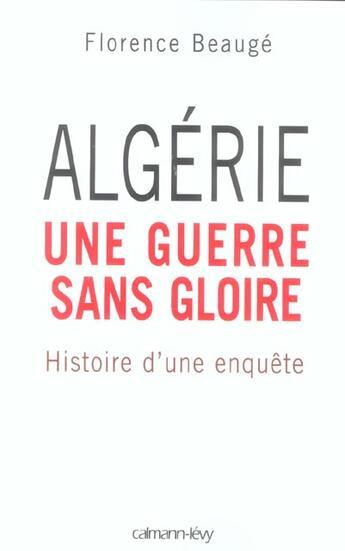 Couverture du livre « Algérie, une guerre sans gloire ; histoire d'une enquête » de Florence Beauge aux éditions Calmann-levy