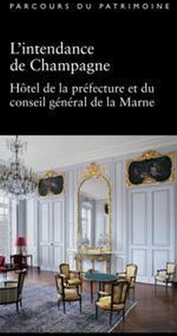 Couverture du livre « L'intendance de Champagne ; hôtel de la préfécture et du conseil général de la Marne » de Bernard Ducouret aux éditions Dominique Gueniot