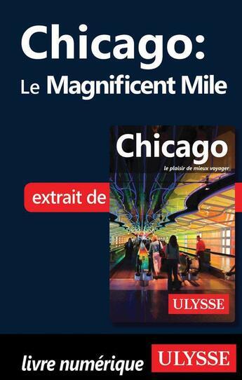 Couverture du livre « Chicago ; le Magnificent Mile » de Collectif aux éditions Ulysse