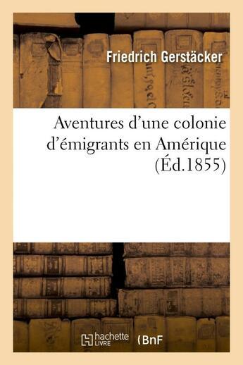 Couverture du livre « Aventures d'une colonie d'emigrants en amerique » de Gerstacker Friedrich aux éditions Hachette Bnf