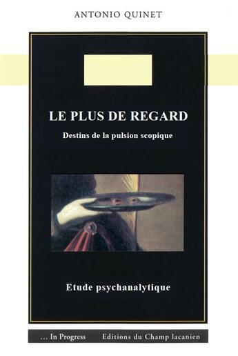 Couverture du livre « Le plus de regard ; destins de la pulsion scopique » de Antonio Quinet aux éditions Nouvelles Du Champ Lacanien