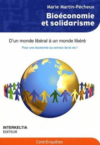 Couverture du livre « Bioéconomie et solidarité ; d'un monde libéral à un monde libéré ; pour une économie au service de la vie ! » de Martin-Pecheux Marie aux éditions Interkeltia