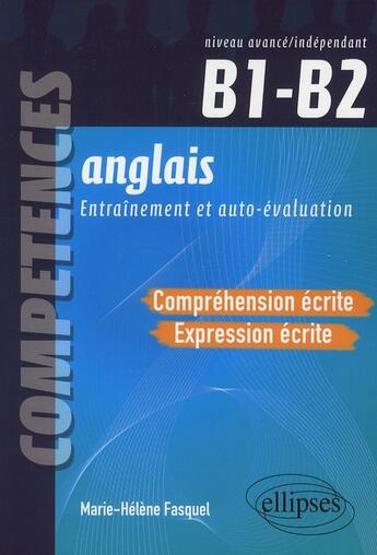 Couverture du livre « Anglais Comprehension Expression Ecrite Competences Entrainement Et Auto-Evaluation Niveau B1-B2 » de Fasquel aux éditions Ellipses Marketing