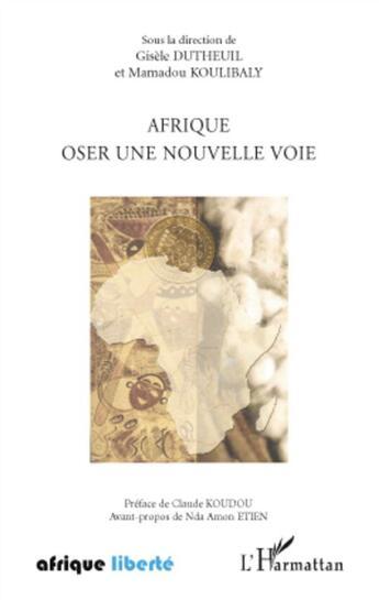 Couverture du livre « Afrique ; oser une nouvelle voie » de Mamadou Koulibaly et Gisele Dutheuil aux éditions L'harmattan