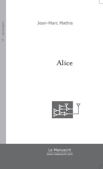 Couverture du livre « Alice » de Mathis-J aux éditions Le Manuscrit
