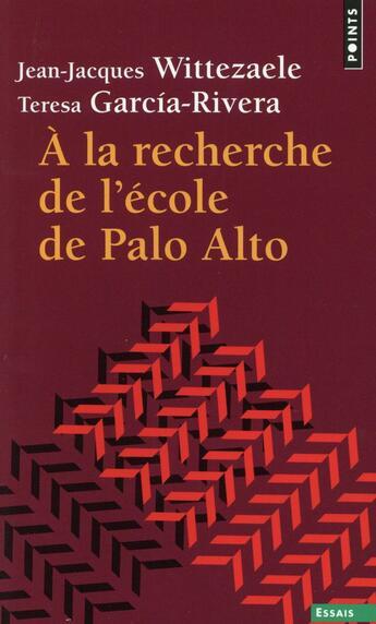Couverture du livre « À la recherche de l'école de Palo Alto » de Jean-Jacques Wittezaele et Teresa Garcia aux éditions Points
