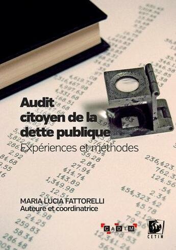 Couverture du livre « Audit citoyen de la dette publique ; expériences et méthodes » de Maria Lucia Fattorelli aux éditions Cetim Ch