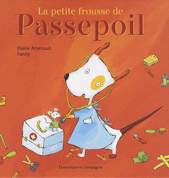 Couverture du livre « La petite frousse de Passepoil » de Elaine Arsenault aux éditions Dominique Et Compagnie