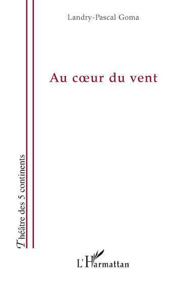 Couverture du livre « Au coeur du vent » de Landry-Pascal Goma aux éditions L'harmattan
