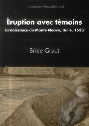 Couverture du livre « Eruption Avec Temoins. La Naissance Du Monte Nuovo, Italie, 1538 » de Gruet Brice aux éditions Pu De Clermont Ferrand