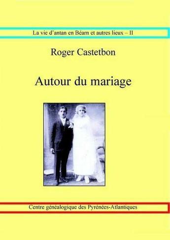 Couverture du livre « Autour du mariage » de Roger Castetbon aux éditions Centre Genealogique Pyrenees-atlantiques