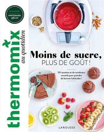 Couverture du livre « Thermomix : moins de sucre, plus de goût ! » de Fabrice Veigas et Mathilde Piton et Pauline Dubois-Platet aux éditions Larousse