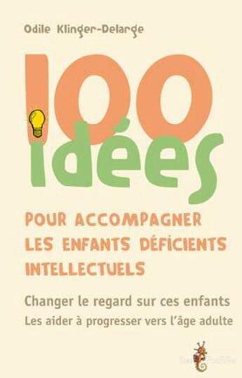 Couverture du livre « 100 idées pour accompagner les enfants deficients intellectuels » de Odile Klinger-Delarge aux éditions Tom Pousse