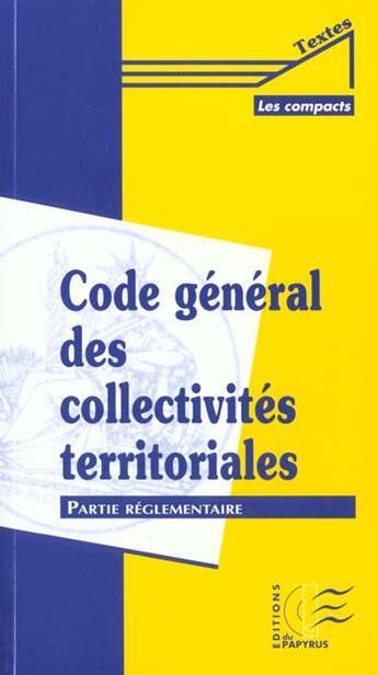 Couverture du livre « Code general des collectivites territoriales ; partie reglementaire t.1 » de Collectif aux éditions Papyrus