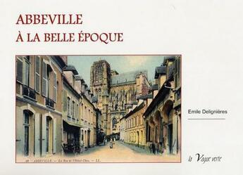Couverture du livre « Abbeville à la Belle Époque » de Delignieres Emile aux éditions La Vague Verte