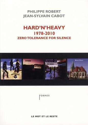 Couverture du livre « Hard'n'heavy 1978-2010 ; zéro tolérance for silence » de Jean-Sylvain Cabot et Philippe Robert aux éditions Le Mot Et Le Reste