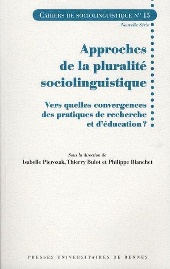 Couverture du livre « Approches de la pluralité sociolinguistique ; vers quelles convergences des pratiques de recherche et d'éducation ? » de Collectif aux éditions Pu De Rennes