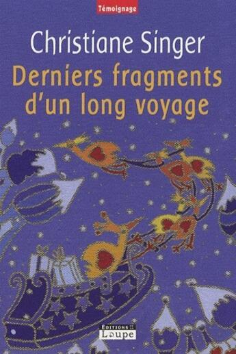 Couverture du livre « Derniers fragments d'un long voyage » de Christiane Singer aux éditions Editions De La Loupe