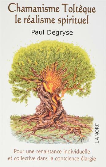 Couverture du livre « Chamanisme toltèque, le réalisme spirituel ; pour une renaissance individuelle et collective dans la conscience élargie » de Paul Degryse aux éditions Lanore