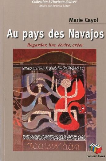 Couverture du livre « Au pays des Navajos » de Marie Cayol aux éditions Couleur Livres