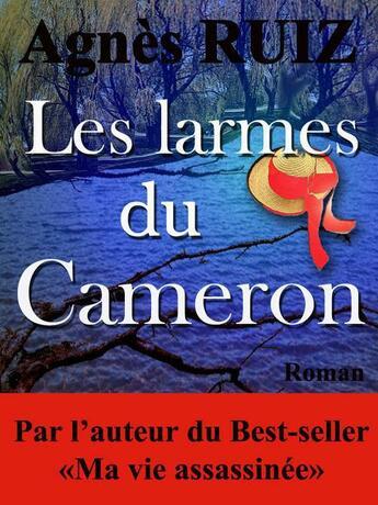 Couverture du livre « Les larmes du Cameron » de Agnes Ruiz aux éditions Agnes Ruiz
