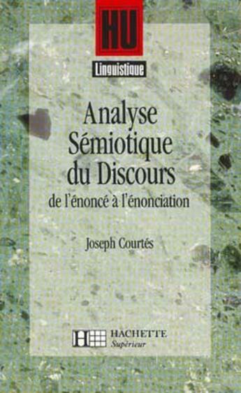Couverture du livre « Analyse sémiotique du discours ; de l'énoncé à l'énonciation » de Courtes-J aux éditions Hachette Education