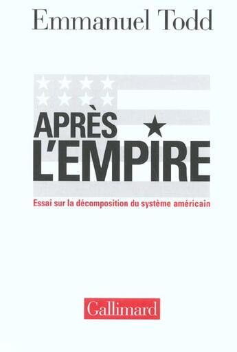 Couverture du livre « Apres L'Empire ; Essai Sur La Decomposition Du Systeme Americain » de Emmanuel Todd aux éditions Gallimard