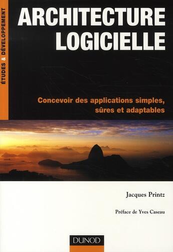 Couverture du livre « Architecture logicielle ; concevoir des applications simples, sûres et adaptables » de Jacques Printz aux éditions Dunod