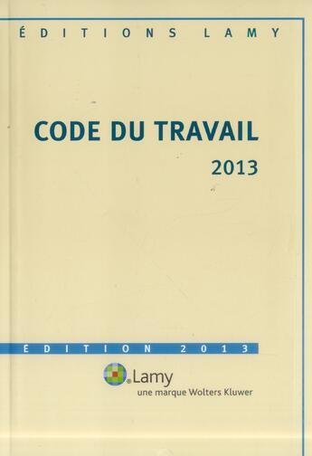 Couverture du livre « Code Du Travail Lamy 2013 » de Collectif aux éditions Lamy