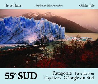 Couverture du livre « 55 degrés sud ; Patagonie, Terre de Feu, Cap Horn, Géorgie du Sud » de Olivier Joly et Herve Haon aux éditions Herve Haon