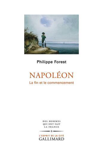 Couverture du livre « Napoléon ; la fin et le commencement » de Philippe Forest aux éditions Gallimard