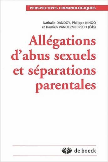 Couverture du livre « Allégations d'abus sexuel et séparations parentales » de Damien Vandermeersch et Philippe Kinoo et Nathalie Dandoy aux éditions De Boeck
