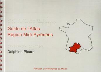 Couverture du livre « Atlas Visuo Tactile Region Midi Pyrenees » de Delphine Picard aux éditions Pu Du Mirail